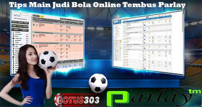 Tips Main Judi Bola Online Tembus Parlay