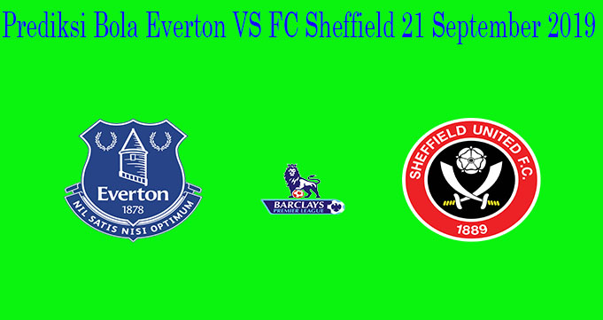 Prediksi Bola Everton VS Sheffield 21 September 2019