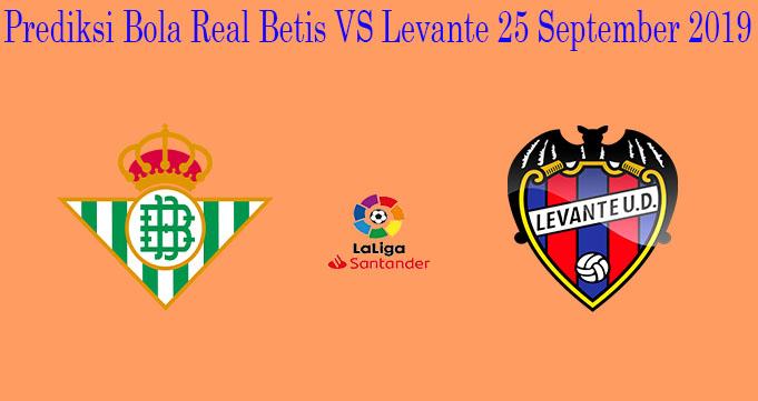 Prediksi Bola Real Betis VS Levante 25 September 2019
