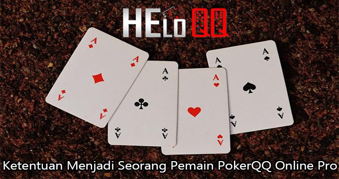 Ketentuan Menjadi Seorang Pemain PokerQQ Online Pro
